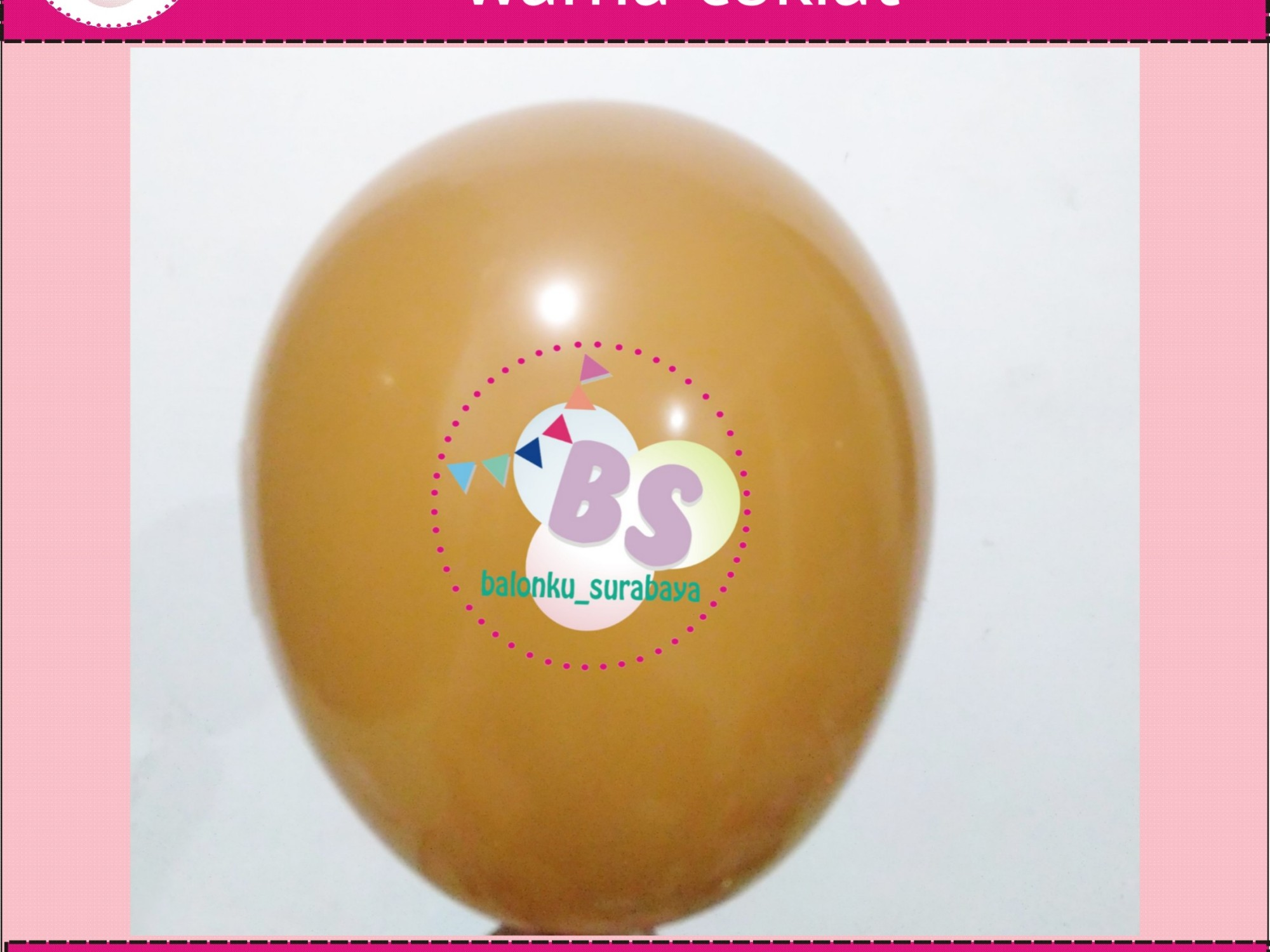 jual balon latex 5 inch Coklat, BAlon Gas,Bunga dekorasi,Rangkaian bunga artificial, Buket bunga, buket bunga mawar, harga buket bunga,Balon sablon, balon Printing, balon promosi, , Perlengkapan ulang tahun, Balon latex , balon doff, balon latex, balon doff merah, balon natal, balon agustusan, balon dekorasi, balonku Surabaya, 085733133529